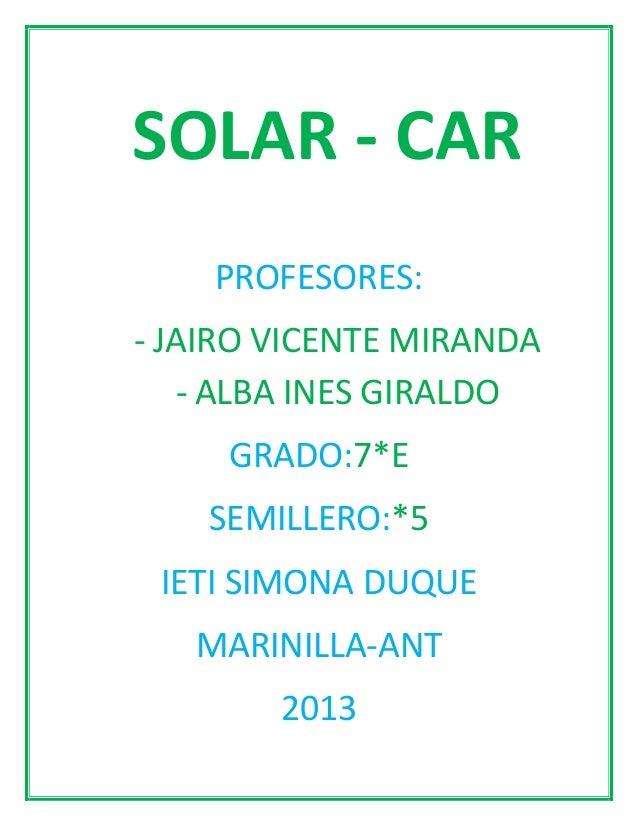 PROFESORES: - JAIRO VICENTE MIRANDA - ALBA INES GIRALDO GRADO:7*E SEMILLERO:*5 IETI SIMONA DUQUE MARINILLA-ANT 2013 SOLAR ...