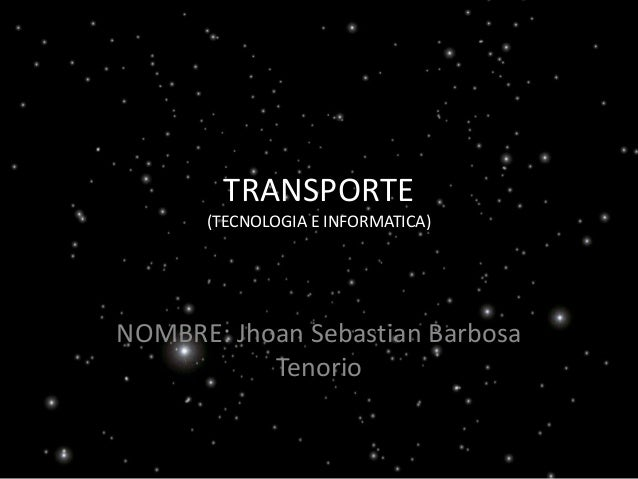 TRANSPORTE (TECNOLOGIA E INFORMATICA) NOMBRE: Jhoan Sebastian Barbosa Tenorio