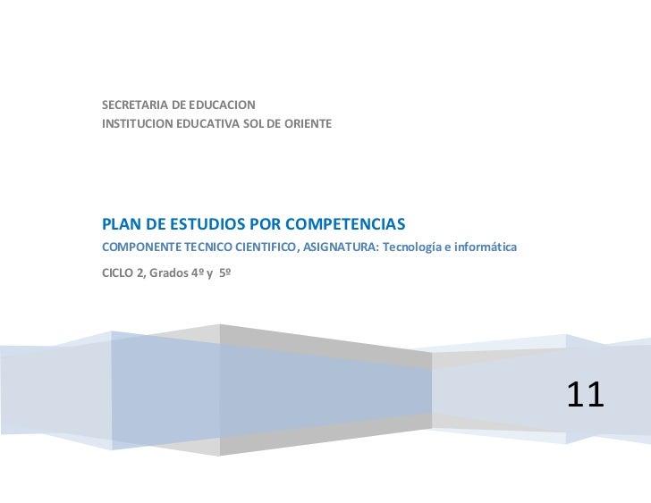 SECRETARIA DE EDUCACIONINSTITUCION EDUCATIVA SOL DE ORIENTEPLAN DE ESTUDIOS POR COMPETENCIASCOMPONENTE TECNICO CIENTIFICO,...