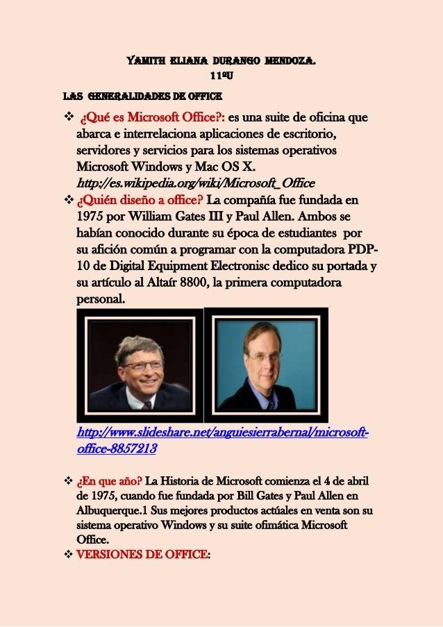 Yamith Eliana Durango Mendoza. 11ºu Las generalidades de office  ¿Qué es Microsoft Office?: es una suite de oficina que a...