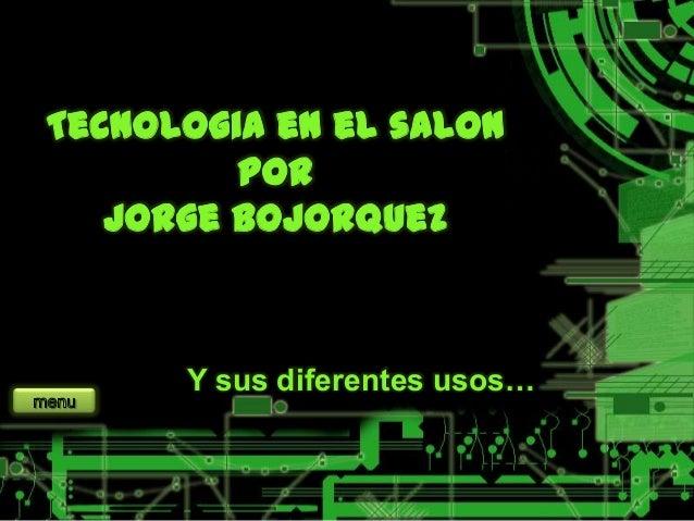 Tecnologia en el salon por Jorge bojorquez Y sus diferentes usos…