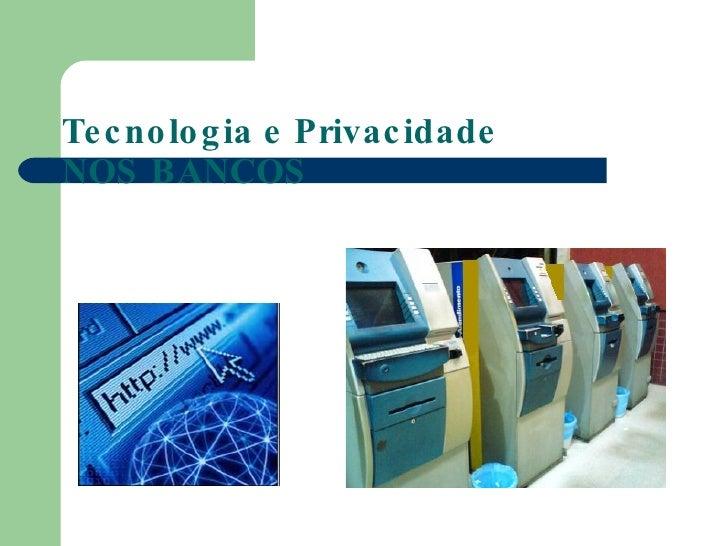 Tecnologia e Privacidade NOS BANCOS