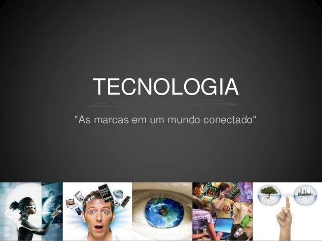 """TECNOLOGIA """"As marcas em um mundo conectado"""""""