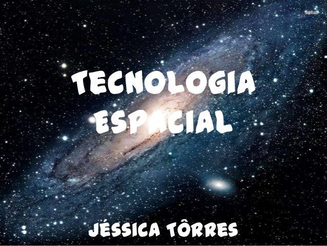 Tecnologia Espacial Jéssica Tôrres