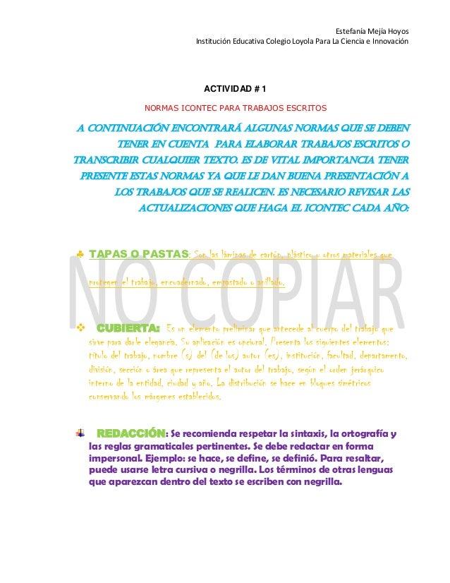 Estefanía Mejía Hoyos Institución Educativa Colegio Loyola Para La Ciencia e Innovación ACTIVIDAD # 1 NORMAS ICONTEC PARA ...