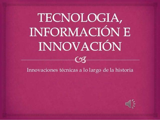 Innovaciones técnicas a lo largo de la historia