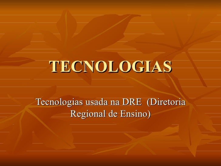 TECNOLOGIAS Tecnologias usada na DRE  (Diretoria Regional de Ensino)