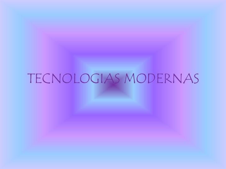 TECNOLOGIAS MODERNAS<br />