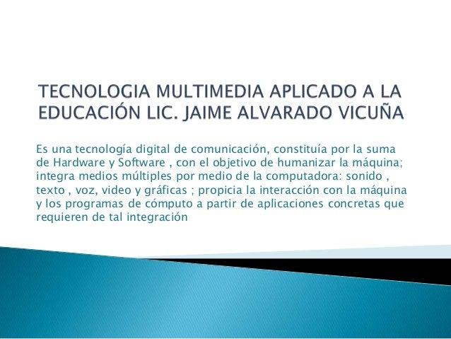 Tecnologia multimedia aplicado a la educación lic