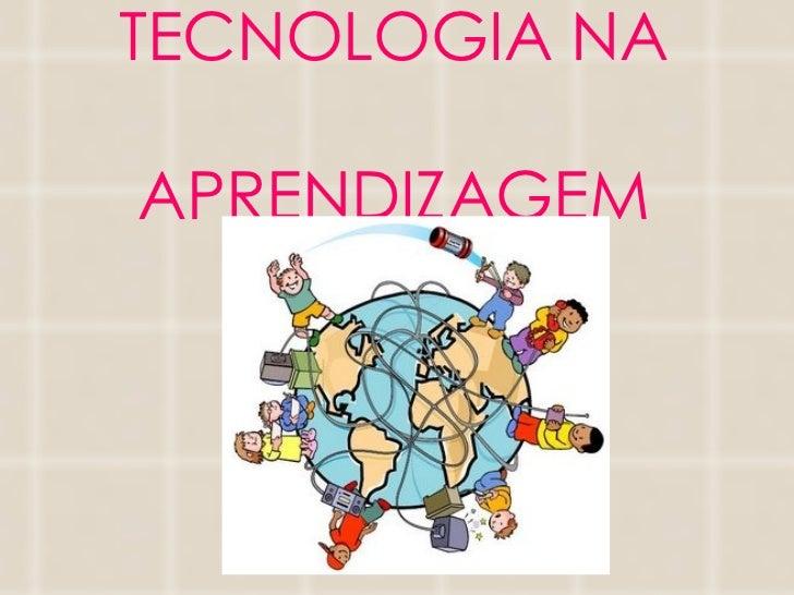 TECNOLOGIA NA  APRENDIZAGEM