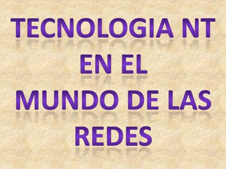 TECNOLOGIA NT EN EL <br />MUNDO DE LAS REDES<br />