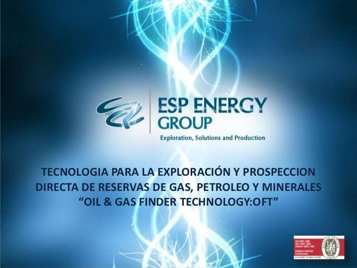"""TECNOLOGIA PARA LA EXPLORACIÓN Y PROSPECCIONDIRECTA DE RESERVAS DE GAS, PETROLEO Y MINERALES       """"OIL & GAS FINDER TECHN..."""