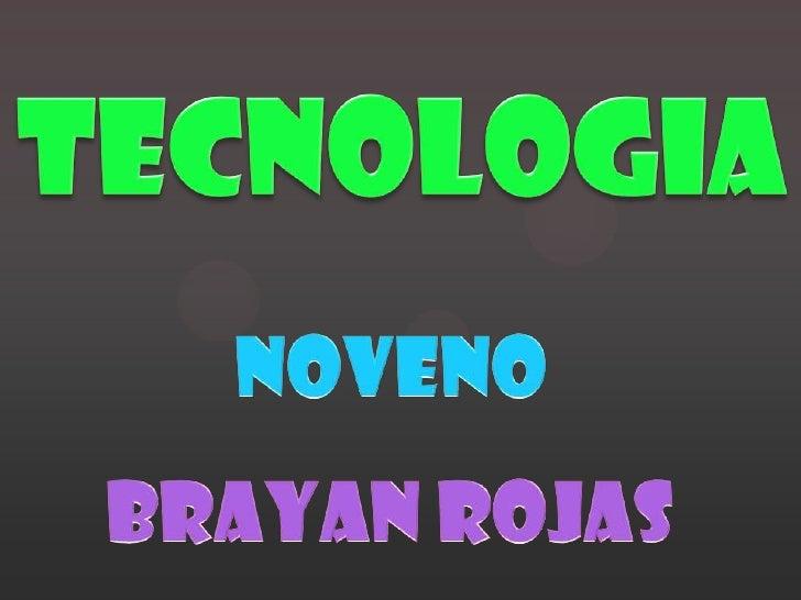TECNOLOGIA<br />noveno<br />Brayan rojas<br />