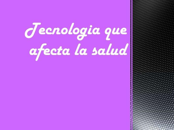 Tecnologia queafecta la salud