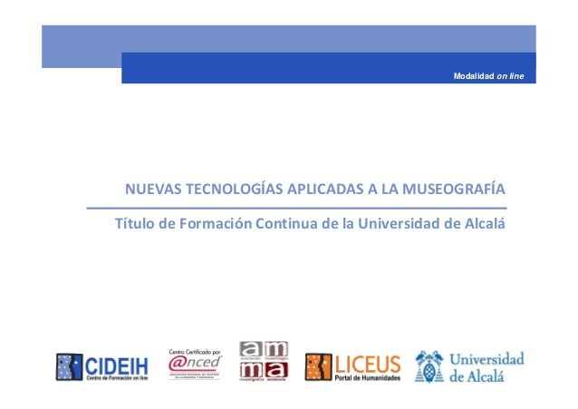 Modalidad on line NUEVAS TECNOLOGÍAS APLICADAS A LA MUSEOGRAFÍATítulo de Formación Continua de la Universidad de Alcalá