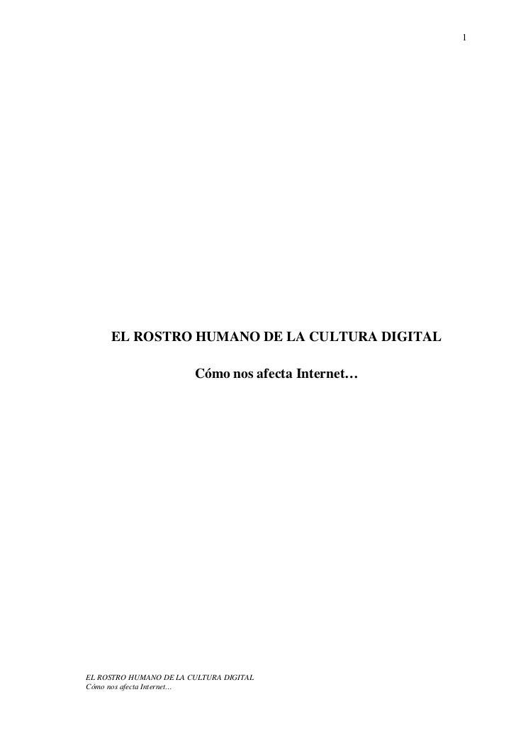 1     EL ROSTRO HUMANO DE LA CULTURA DIGITAL                        Cómo nos afecta Internet…EL ROSTRO HUMANO DE LA CULTUR...