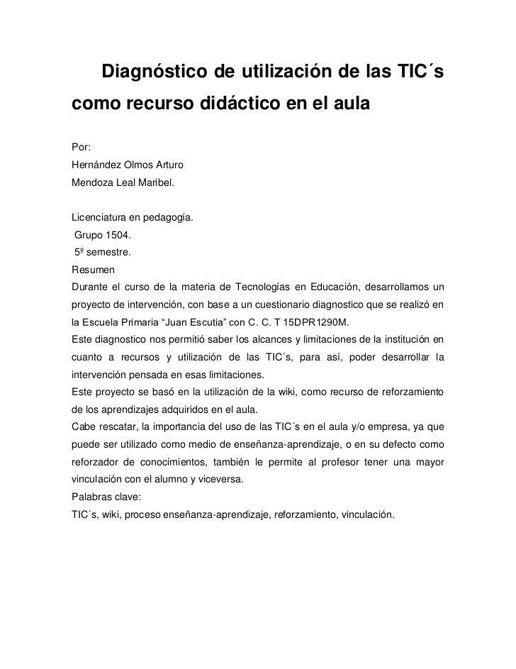 Diagnóstico de utilización de las TIC´scomo recurso didáctico en el aulaPor:Hernández Olmos ArturoMendoza Leal Maribel.Lic...