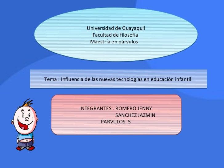Universidad de Guayaquil                    Facultad de filosofía                   Maestría en párvulosTema : Influencia ...