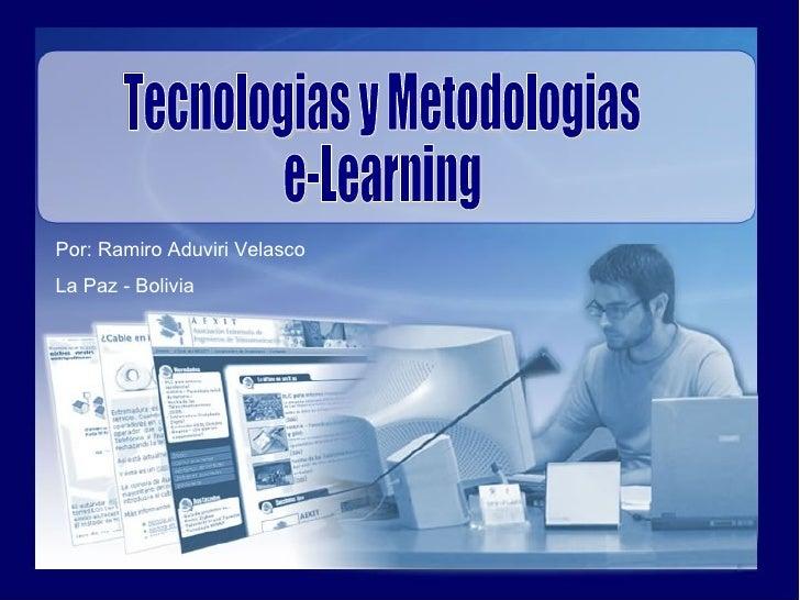 Tecnologias y Metodologias e-Learning Por: Ramiro Aduviri Velasco La Paz - Bolivia