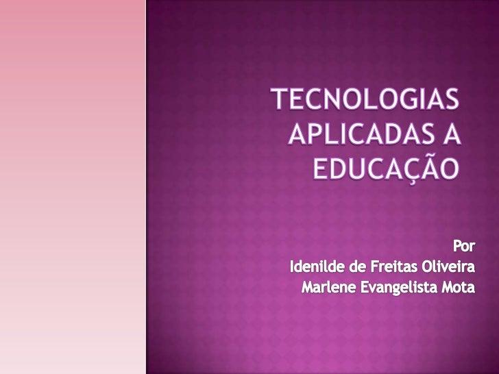 Tecnologia :termo que envolve o conhecimentotécnico e científico e as ferramentas, processos emateriais criados e/ou utili...