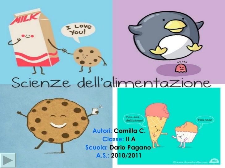 Autori:  Camilla C. Classe:  II A Scuola:  Dario Pagano  A.S.:  2010/2011
