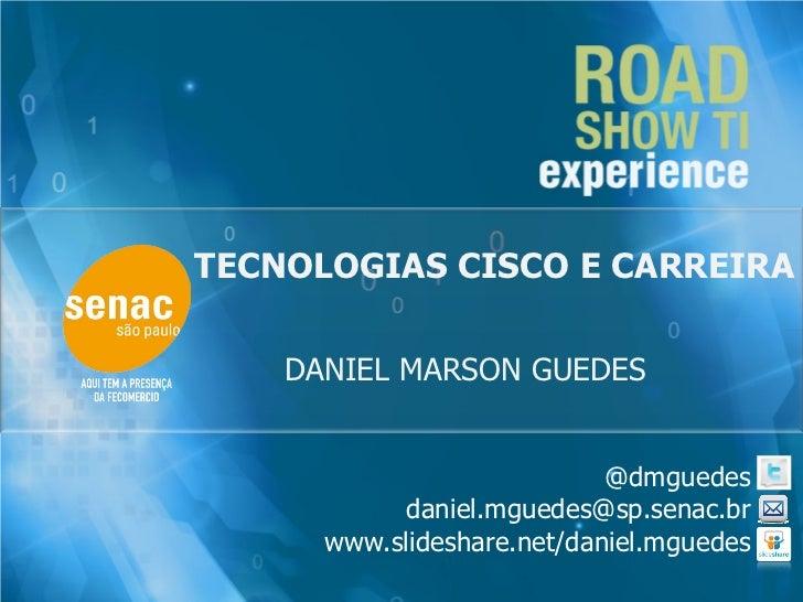 TECNOLOGIAS CISCO E CARREIRA    DANIEL MARSON GUEDES                            @dmguedes            daniel.mguedes@sp.sen...