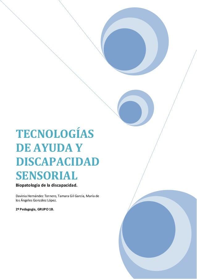 TECNOLOGÍAS DE AYUDA Y DISCAPACIDAD SENSORIAL Biopatología de la discapacidad. Davinia Hernández Tornero, Tamara Gil Garcí...