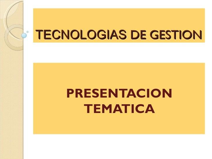 TECNOLOGIAS DE GESTION    PRESENTACION      TEMATICA