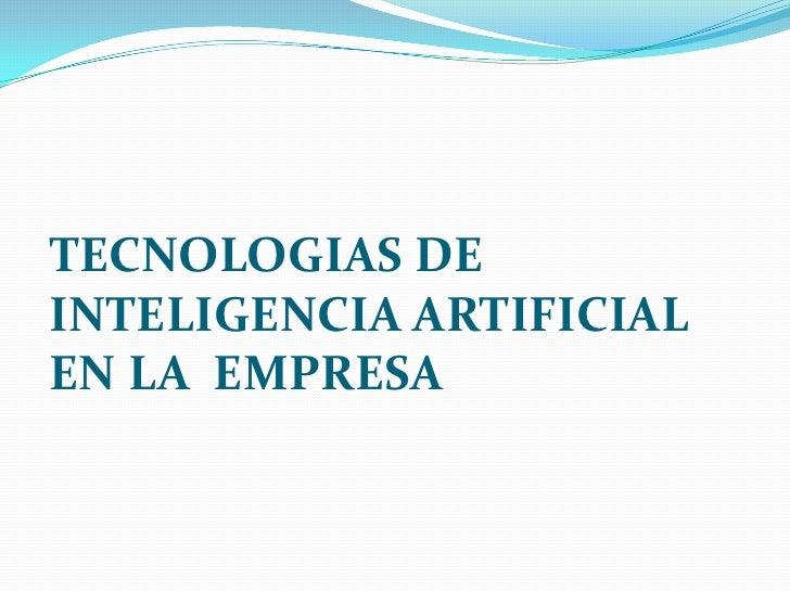 TECNOLOGIAS DE INTELIGENCIA ARTIFICIAL EN LA EMPRESA