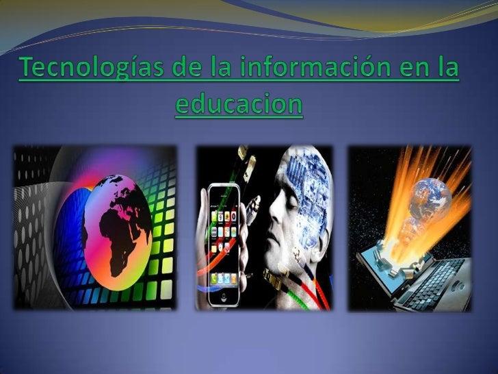 Tecnologías de la información en la educacion<br />