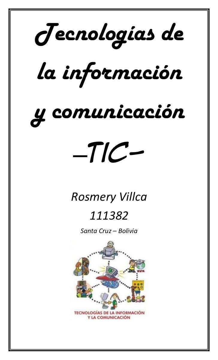Tecnologías dela informacióny comunicación   –tic-   Rosmery Villca      111382    Santa Cruz – Bolivia
