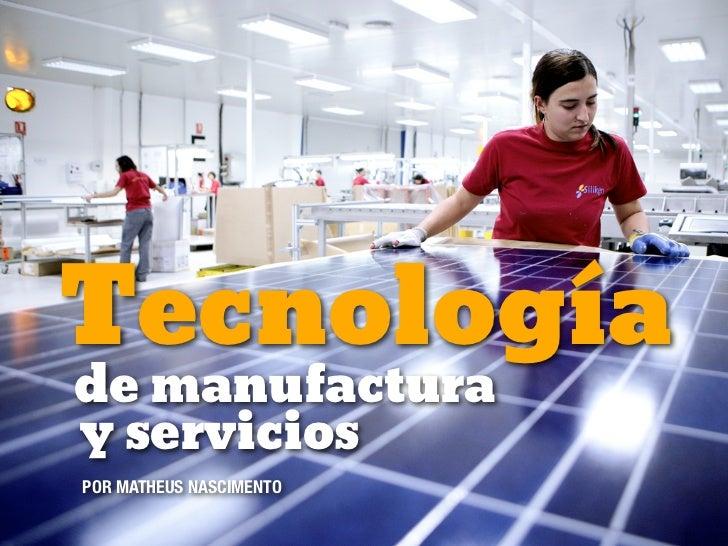 Tecnologíade manufacturay serviciosPOR MATHEUS NASCIMENTO