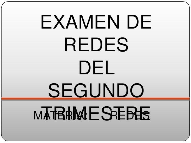 EXAMEN DE     REDES       DEL   SEGUNDO  TRIMESTRE MATERIA: REDES
