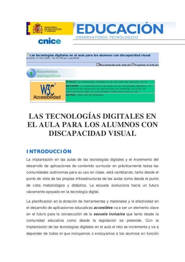 Las tecnologías digitales en el aula para los alumnos con discapacidad visual Enviado 17 Ene 2006 - 01:01 PM por ccam0040 ...