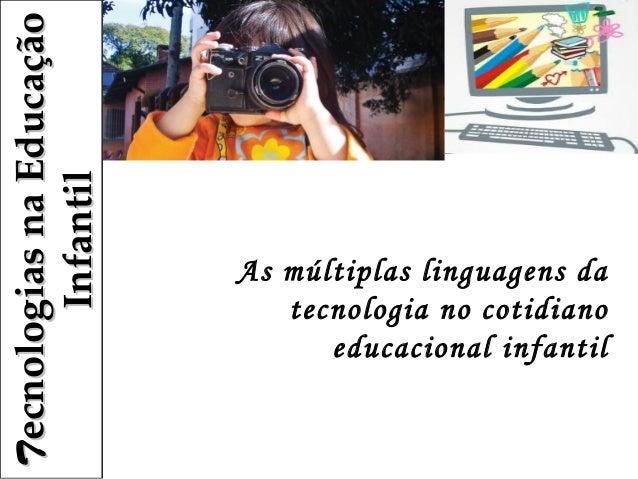 T ecnologiasnaEducação         Infantil                            As múltiplas linguagens da                          ...
