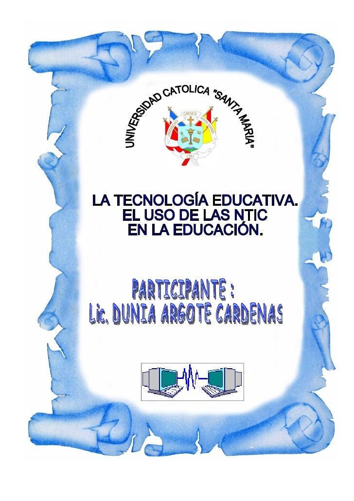 Tecnologías Innovadoras en la Educación                                       Dunia Argote   LA TECNOLOGIA EDUCATIVA. EL U...