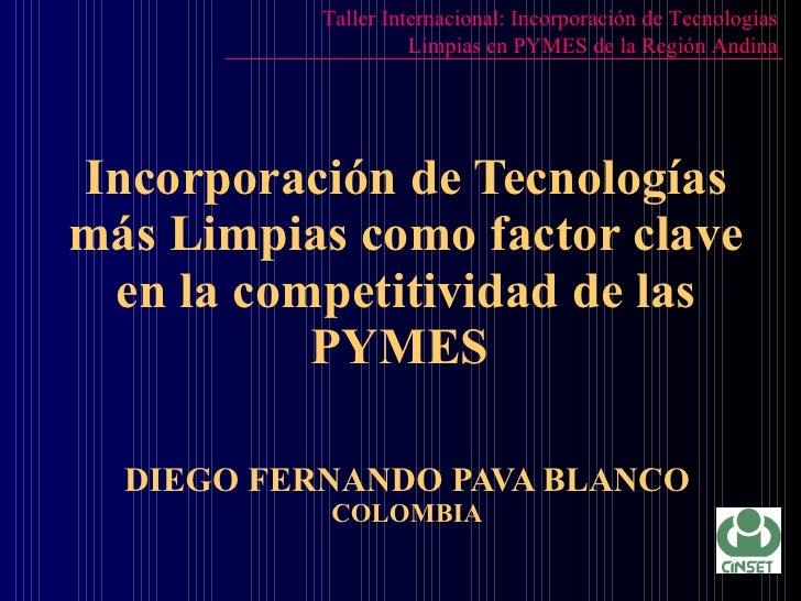 Incorporación de Tecnologías más Limpias como factor clave en la competitividad de las PYMES  DIEGO FERNANDO PAVA BLANCO C...