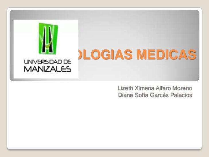 TECNOLOGIAS MEDICAS<br />Lizeth Ximena Alfaro Moreno<br />Diana Sofía Garcés Palacios<br />