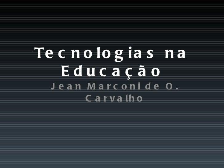 Tecnologias na Educação Jean Marconi de O. Carvalho