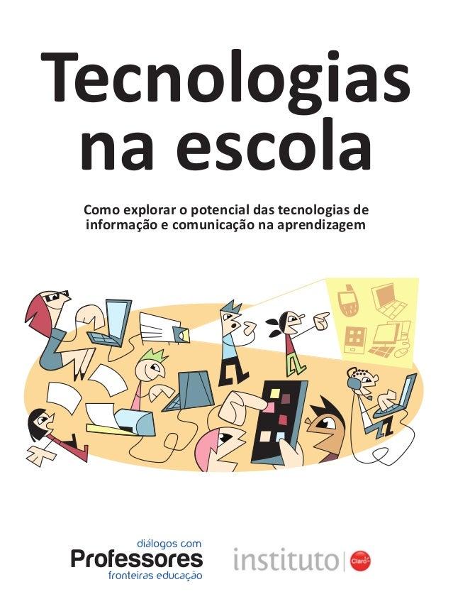 Como explorar o potencial das tecnologias de informação e comunicação na aprendizagem Tecnologias na escola tecnologia_f_c...