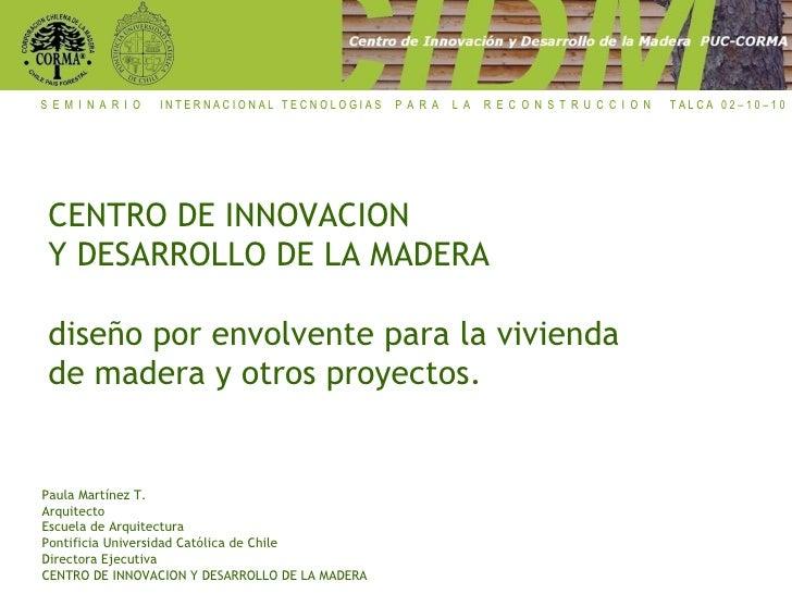 CENTRO DE INNOVACION Y DESARROLLO DE LA MADERA diseño por envolvente para la vivienda de madera y otros proyectos. Paula M...