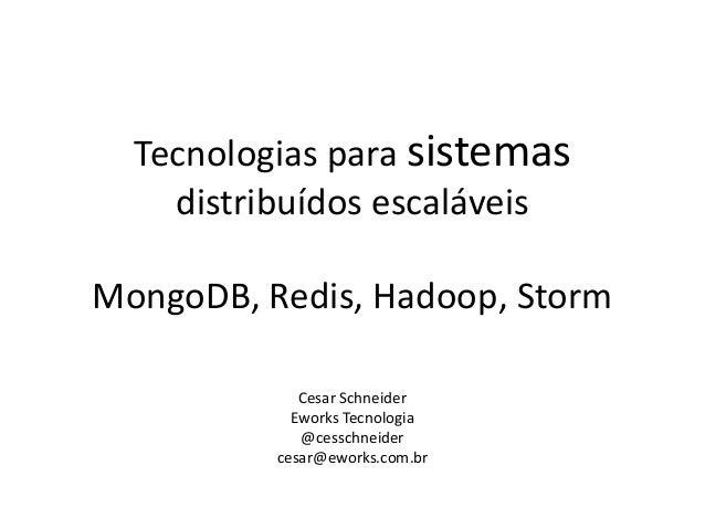 Tecnologias para sistemas distribuídos escaláveis MongoDB, Redis, Hadoop, Storm Cesar Schneider Eworks Tecnologia @cesschn...