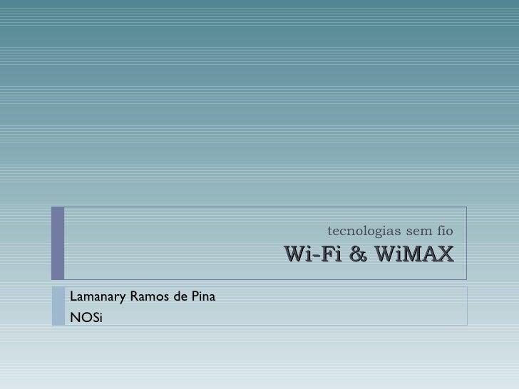 tecnologias sem fio Wi-Fi & WiMAX Lamanary Ramos de Pina NOSi