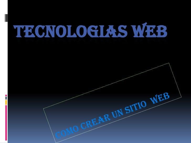 TECNOLOGIAS WEB<br />Como crear un sitio  web<br />