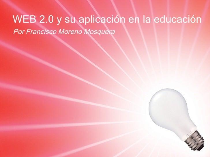 WEB 2.0 y su aplicación en la educación Por Francisco Moreno Mosquera