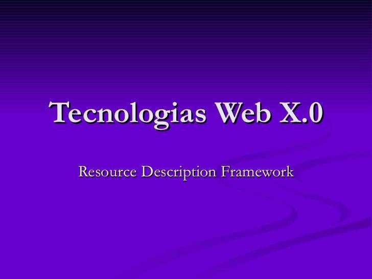 Tecnologias Web X.0  Resource Description Framework