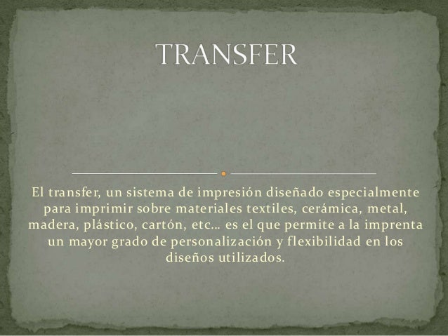 El transfer, un sistema de impresión diseñado especialmente  para imprimir sobre materiales textiles, cerámica, metal,made...