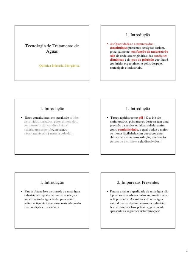 1 Tecnologia de Tratamento de Águas Química Industrial Inorgânica 1. Introdução • As Quantidades e a natureza dos constitu...