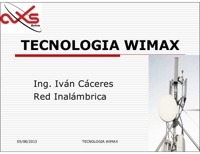 05/08/2013 TECNOLOGIA WIMAX 1 TECNOLOGIA WIMAX Ing. Iván Cáceres Red Inalámbrica