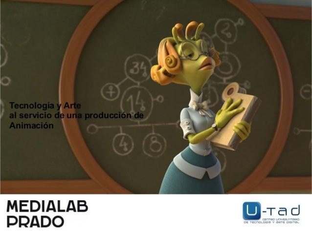 Tecnología y Arte al servicio de una producción de Animación